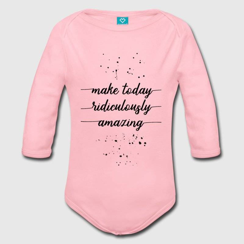 "LINK - SPREADSHIRT Baby Bio-Langarm-Body - ""Make today ridiculously amazing"""